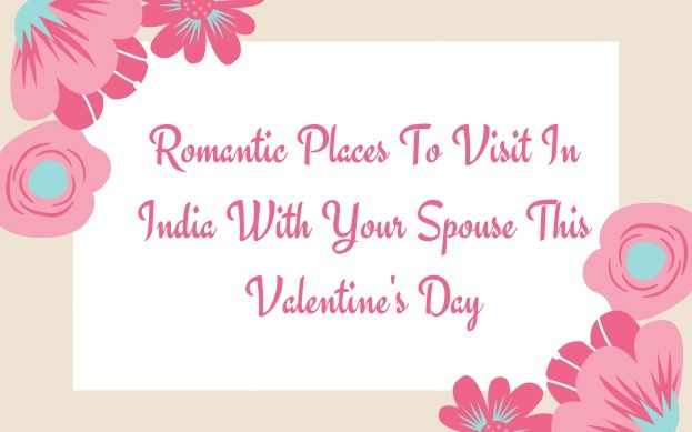 Romantic Places To Visit In India With Your Spouse This Valentine's Day